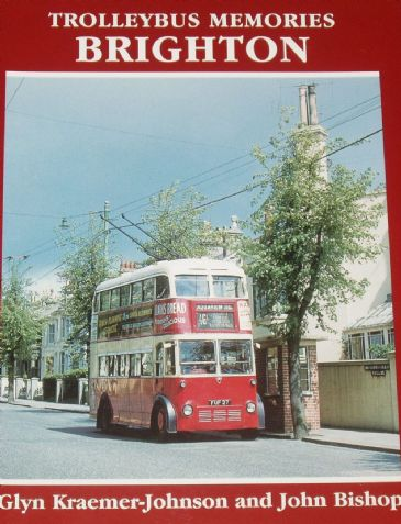 Trolleybus Memories Brighton, by G Kraemer-Johnson and John Bishop